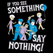 If You See Something Say Nothing